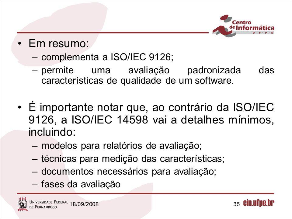 18/09/200835 Em resumo: –complementa a ISO/IEC 9126; –permite uma avaliação padronizada das características de qualidade de um software.
