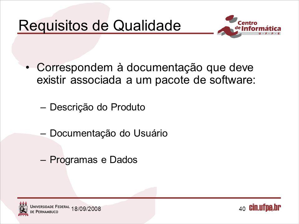 18/09/200840 Requisitos de Qualidade Correspondem à documentação que deve existir associada a um pacote de software: –Descrição do Produto –Documentação do Usuário –Programas e Dados