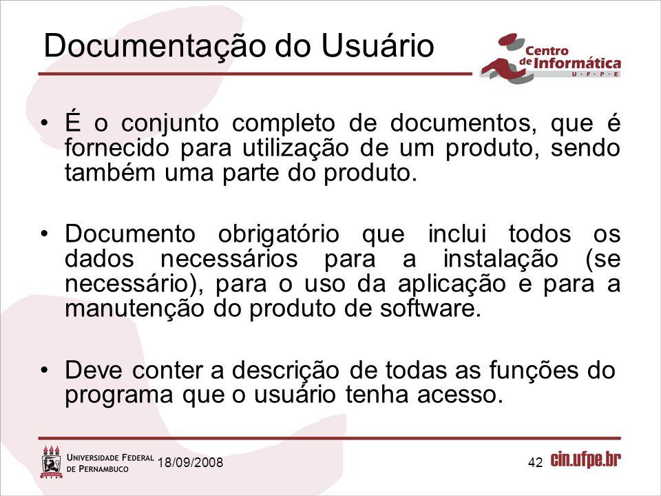 18/09/200842 Documentação do Usuário É o conjunto completo de documentos, que é fornecido para utilização de um produto, sendo também uma parte do pro