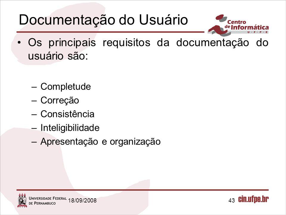 18/09/200843 Documentação do Usuário Os principais requisitos da documentação do usuário são: –Completude –Correção –Consistência –Inteligibilidade –Apresentação e organização