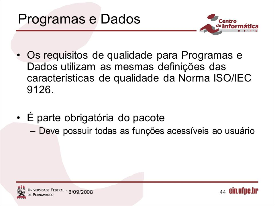 18/09/200844 Programas e Dados Os requisitos de qualidade para Programas e Dados utilizam as mesmas definições das características de qualidade da Nor