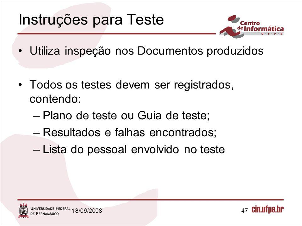 18/09/200847 Instruções para Teste Utiliza inspeção nos Documentos produzidos Todos os testes devem ser registrados, contendo: –Plano de teste ou Guia