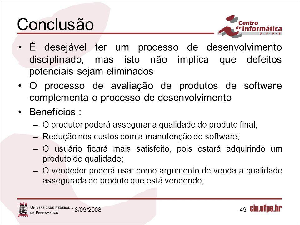 18/09/200849 Conclusão É desejável ter um processo de desenvolvimento disciplinado, mas isto não implica que defeitos potenciais sejam eliminados O pr