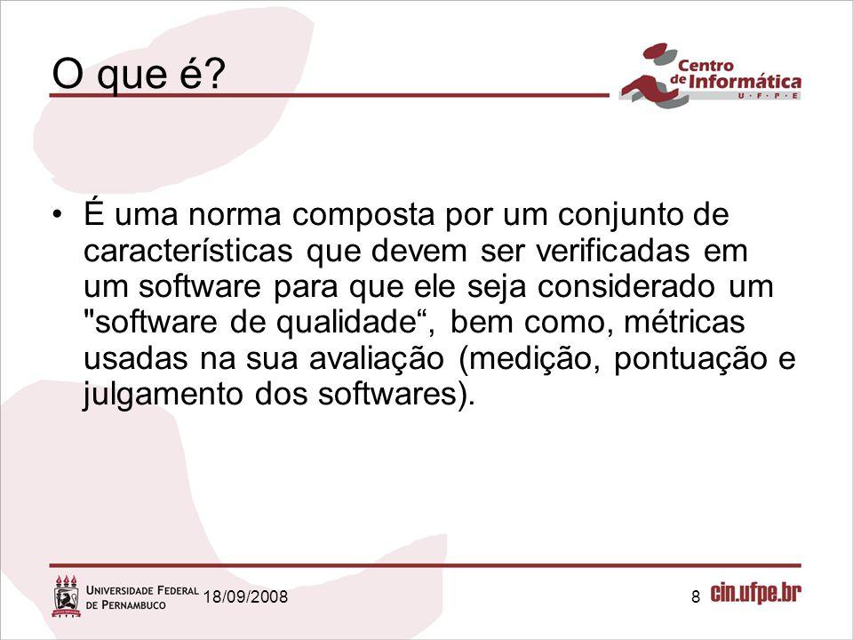 18/09/20089 Divisão ISO/IEC 9126-1: Modelo de Qualidade; ISO/IEC 9126-2: Métricas Externas; ISO/IEC 9126-3: Métricas Internas; ISO/IEC 9126-4: Métricas de Qualidade em Uso.