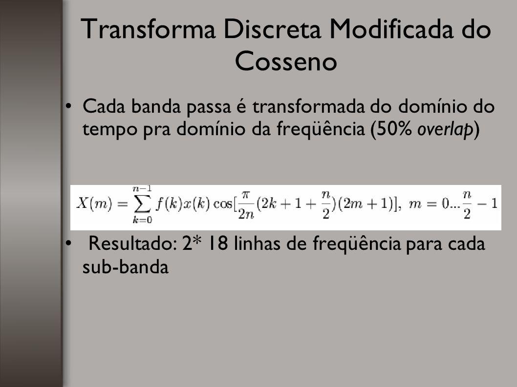 Transforma Discreta Modificada do Cosseno Cada banda passa é transformada do domínio do tempo pra domínio da freqüência (50% overlap)  Resultado: 2*