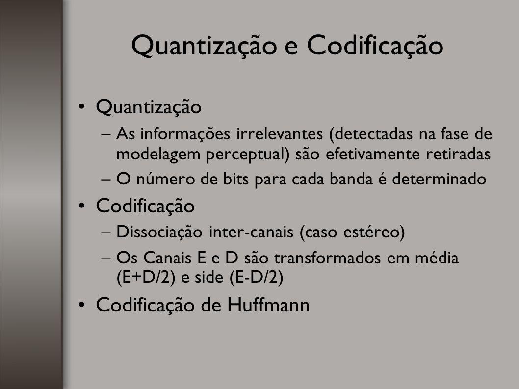 Quantização e Codificação Quantização –As informações irrelevantes (detectadas na fase de modelagem perceptual) são efetivamente retiradas –O número d