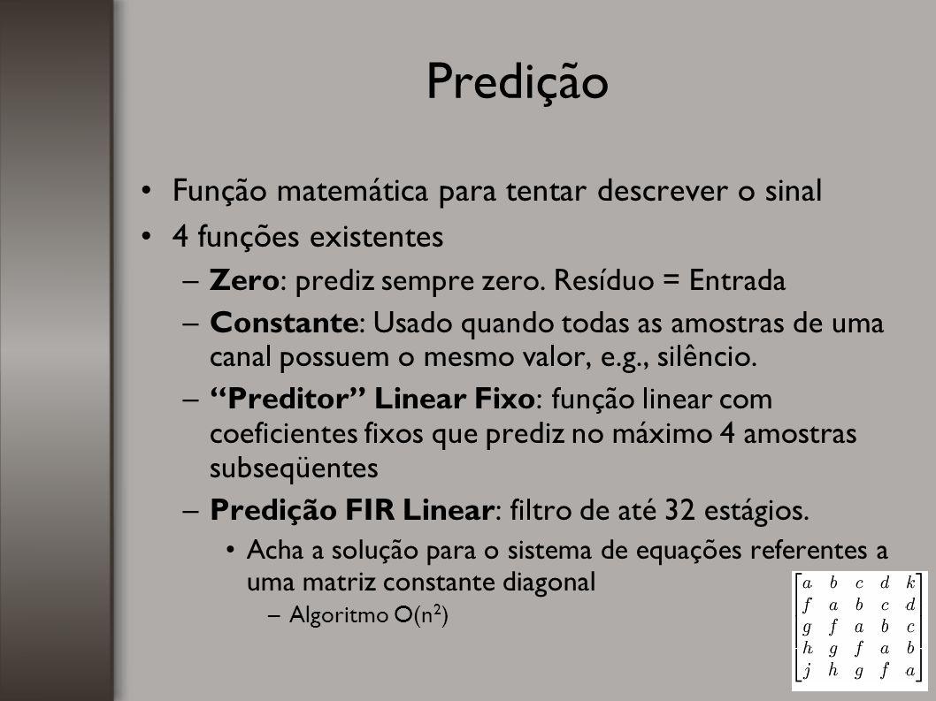 Predição Função matemática para tentar descrever o sinal 4 funções existentes –Zero: prediz sempre zero. Resíduo = Entrada –Constante: Usado quando to