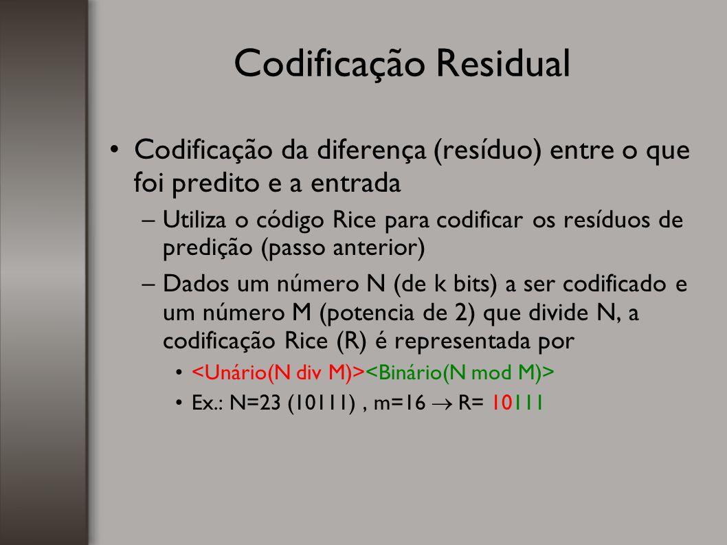Codificação Residual Codificação da diferença (resíduo) entre o que foi predito e a entrada –Utiliza o código Rice para codificar os resíduos de predi