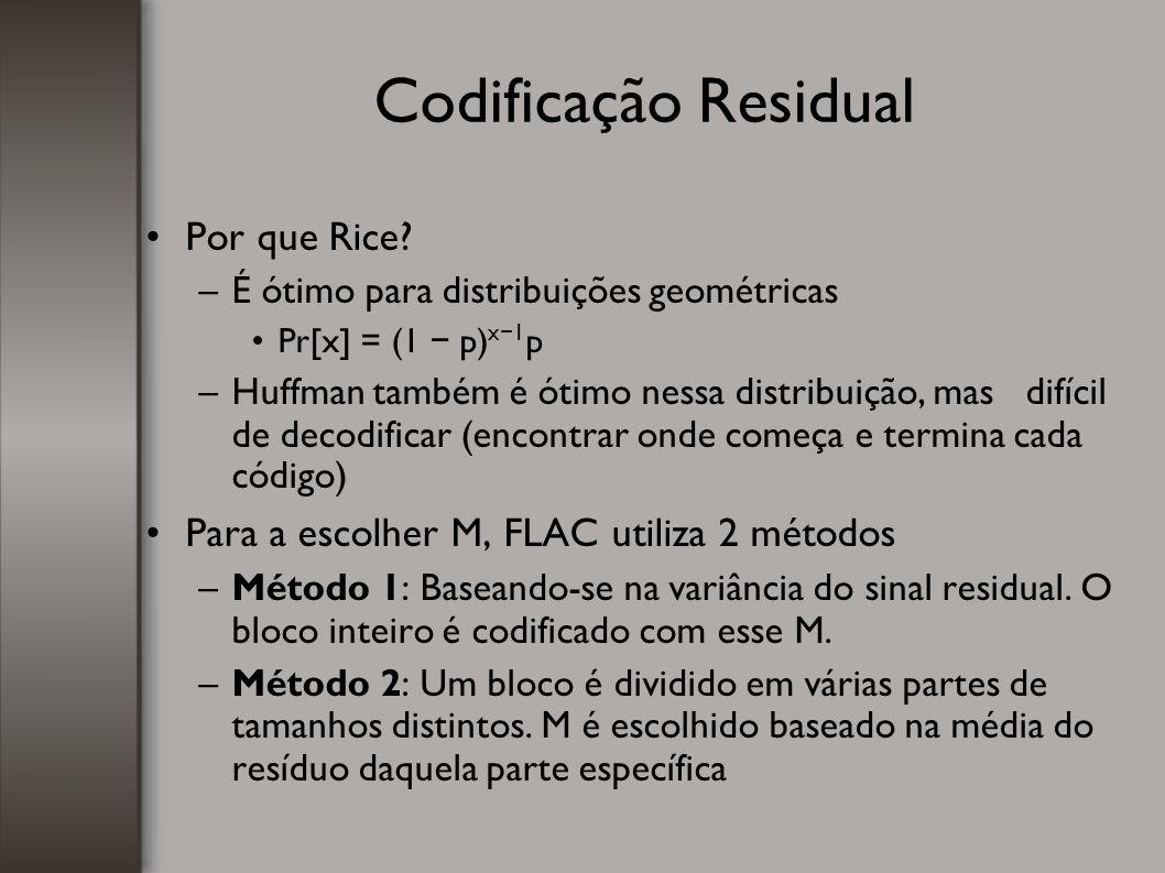 Codificação Residual Por que Rice? –É ótimo para distribuições geométricas Pr[x] = (1 − p) x − 1 p –Huffman também é ótimo nessa distribuição, mas dif
