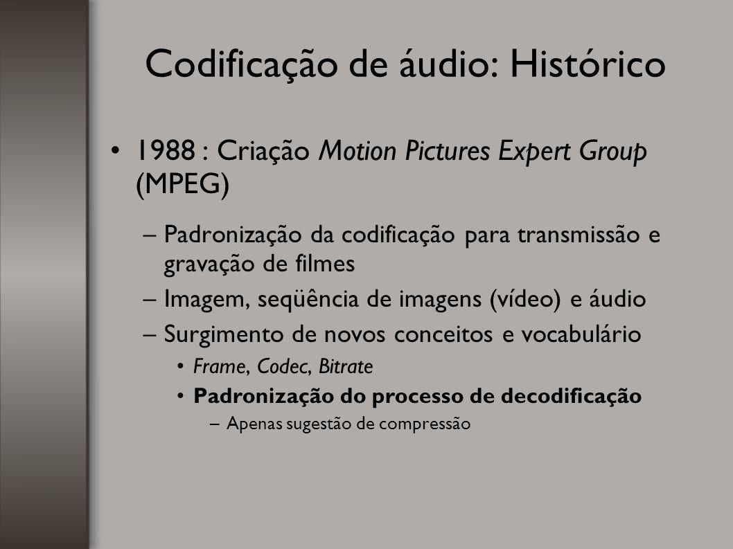 Codificação de áudio: Histórico 1988 : Criação Motion Pictures Expert Group (MPEG) –Padronização da codificação para transmissão e gravação de filmes