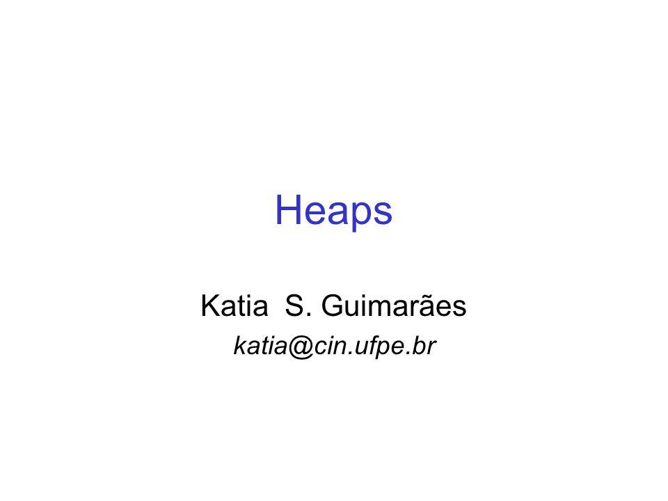 Heaps Katia S. Guimarães katia@cin.ufpe.br