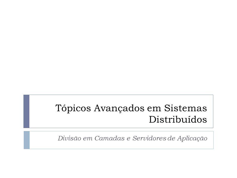 Tópicos Avançados em Sistemas Distribuídos Divisão em Camadas e Servidores de Aplicação