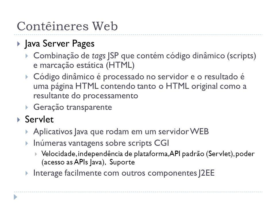 Contêineres Web  Java Server Pages  Combinação de tags JSP que contém código dinâmico (scripts) e marcação estática (HTML)  Código dinâmico é proce
