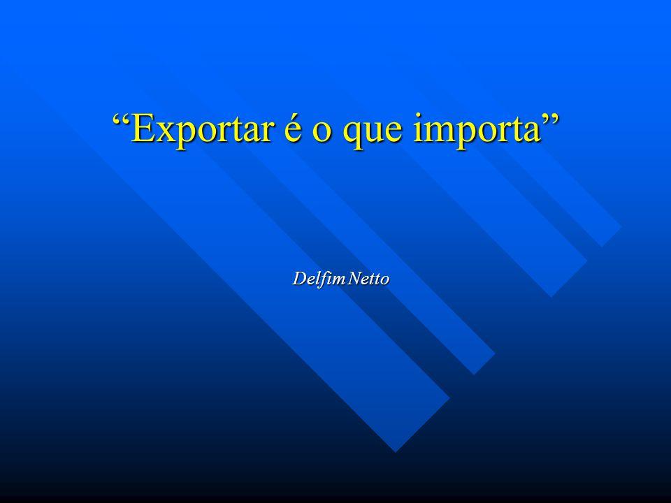 Exportar é o que importa Delfim Netto
