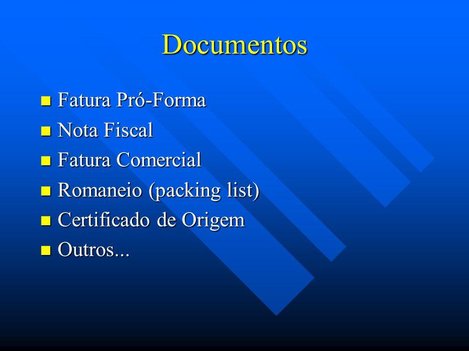 Documentos Fatura Pró-Forma Fatura Pró-Forma Nota Fiscal Nota Fiscal Fatura Comercial Fatura Comercial Romaneio (packing list) Romaneio (packing list) Certificado de Origem Certificado de Origem Outros...