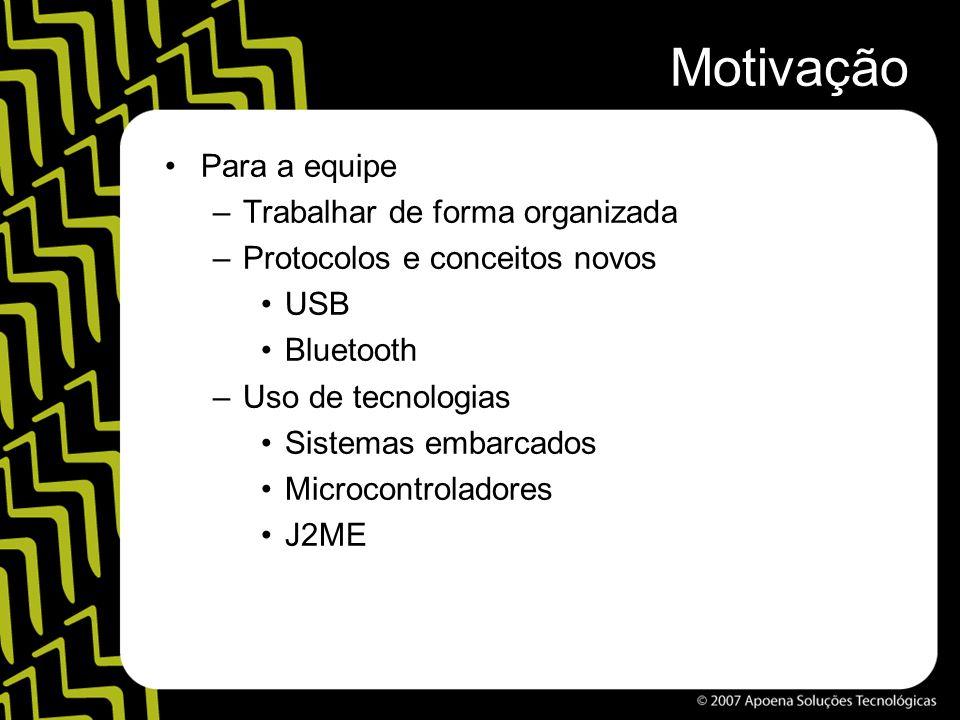 Para a equipe –Trabalhar de forma organizada –Protocolos e conceitos novos USB Bluetooth –Uso de tecnologias Sistemas embarcados Microcontroladores J2
