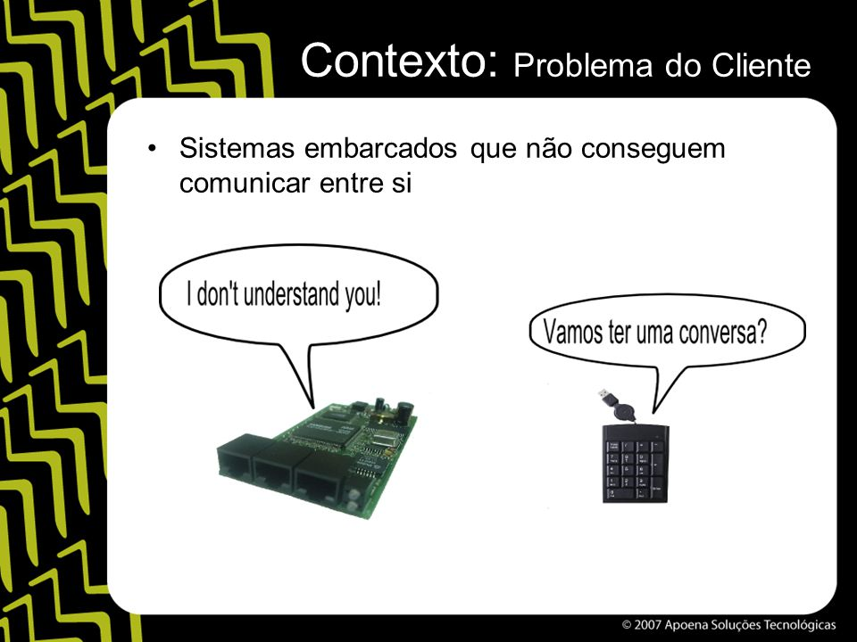 Contexto: Problema do Cliente Sistemas embarcados que não conseguem comunicar entre si