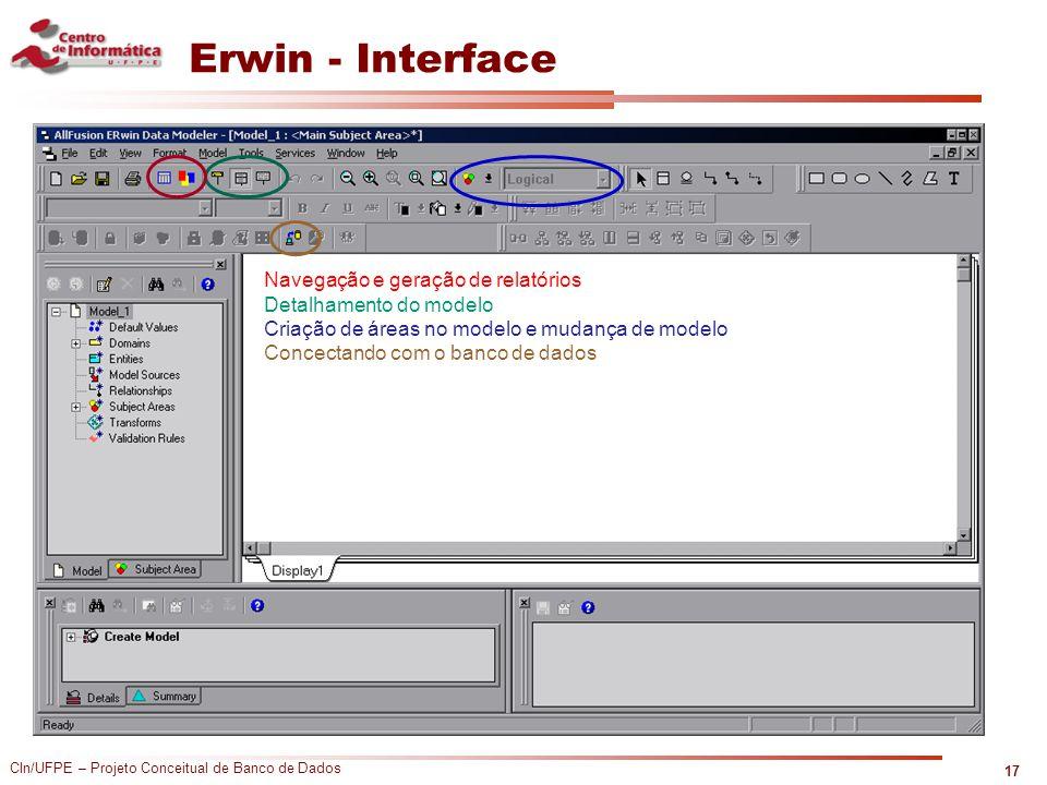 CIn/UFPE – Projeto Conceitual de Banco de Dados Erwin - Interface 17 Navegação e geração de relatórios Detalhamento do modelo Criação de áreas no mode