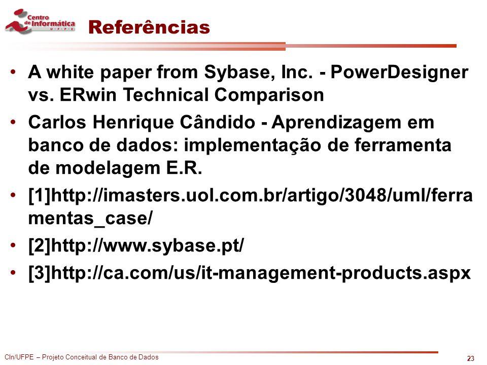 CIn/UFPE – Projeto Conceitual de Banco de Dados Referências A white paper from Sybase, Inc. - PowerDesigner vs. ERwin Technical Comparison Carlos Henr