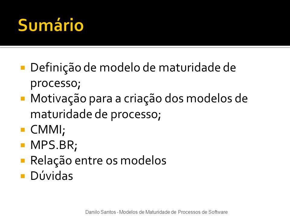  Definição de modelo de maturidade de processo;  Motivação para a criação dos modelos de maturidade de processo;  CMMI;  MPS.BR;  Relação entre o