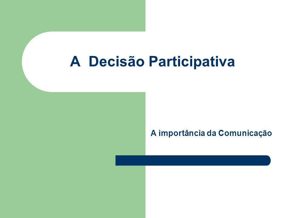 A Decisão Participativa A importância da Comunicação