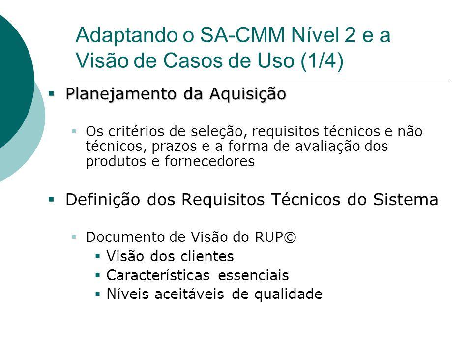 Adaptando o SA-CMM Nível 2 e a Visão de Casos de Uso (1/4)  Planejamento da Aquisição  Os critérios de seleção, requisitos técnicos e não técnicos,