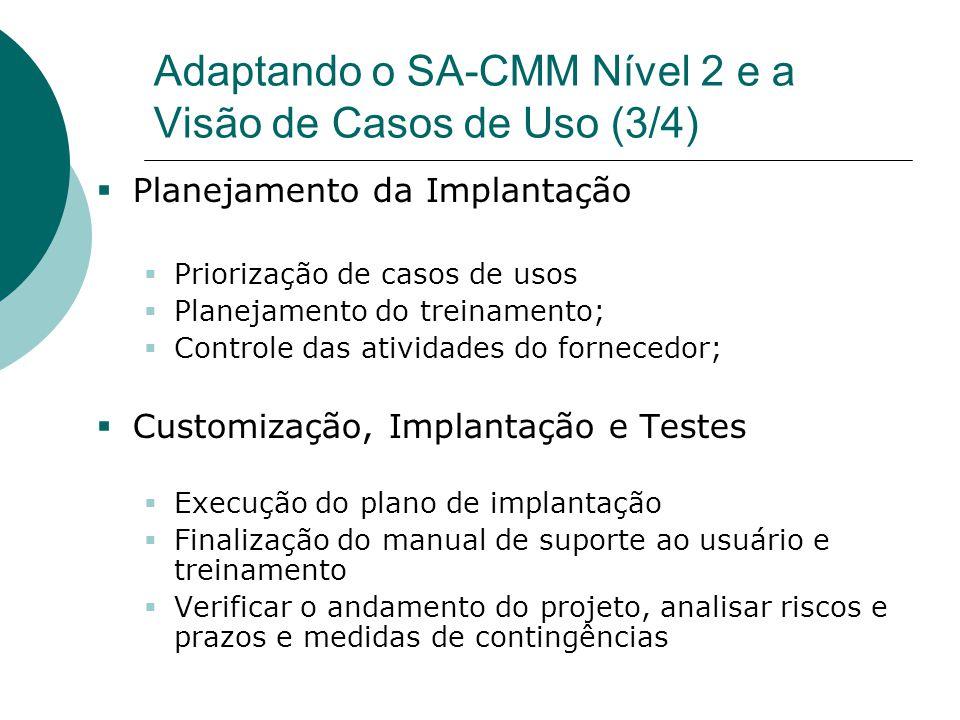 Adaptando o SA-CMM Nível 2 e a Visão de Casos de Uso (3/4)  Planejamento da Implantação  Priorização de casos de usos  Planejamento do treinamento;