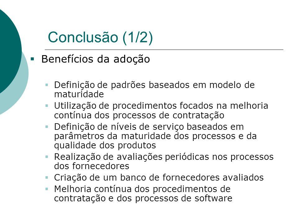 Conclusão (1/2)  Benefícios da adoção  Definição de padrões baseados em modelo de maturidade  Utilização de procedimentos focados na melhoria contí
