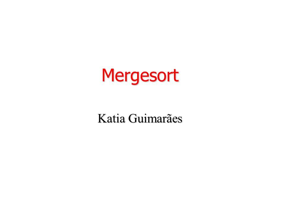Mergesort Katia Guimarães