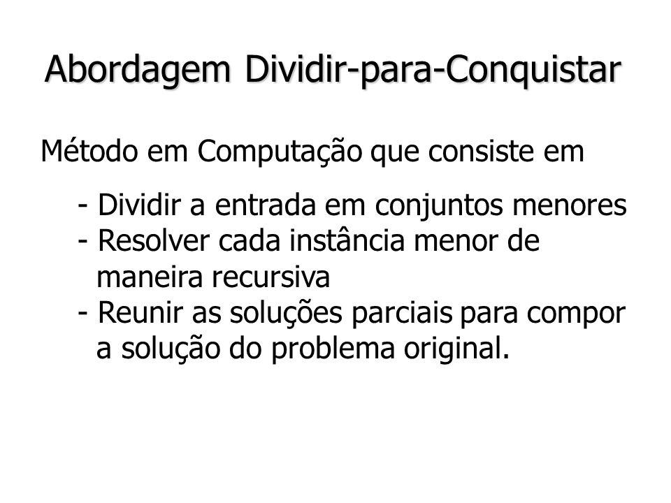 3 Abordagem Dividir-para-Conquistar Método em Computação que consiste em - Dividir a entrada em conjuntos menores - Resolver cada instância menor de m