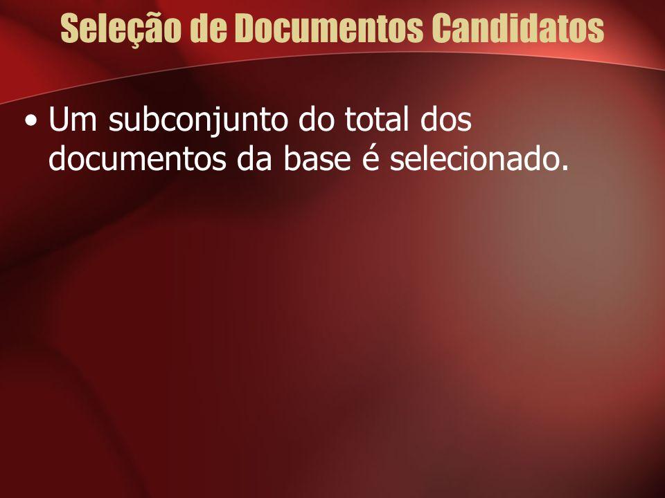 Seleção de Documentos Candidatos Um subconjunto do total dos documentos da base é selecionado.