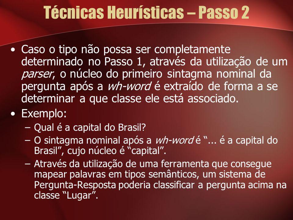 Técnicas Heurísticas – Passo 2 Caso o tipo não possa ser completamente determinado no Passo 1, através da utilização de um parser, o núcleo do primeiro sintagma nominal da pergunta após a wh-word é extraído de forma a se determinar a que classe ele está associado.