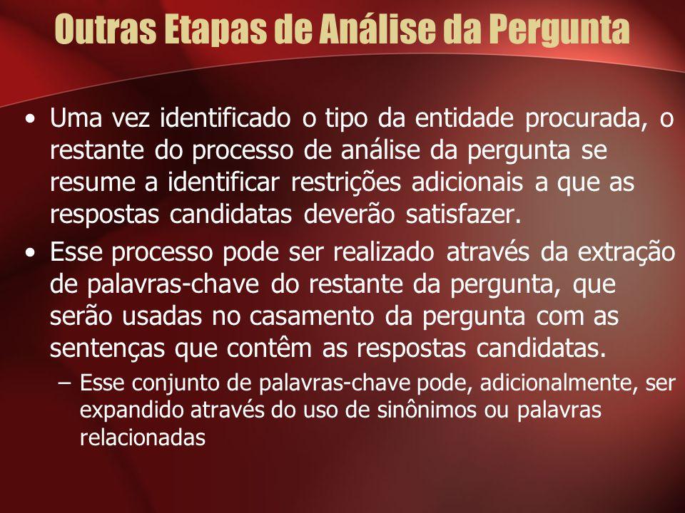 Outras Etapas de Análise da Pergunta Uma vez identificado o tipo da entidade procurada, o restante do processo de análise da pergunta se resume a iden
