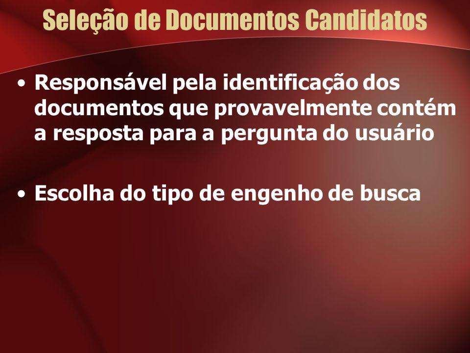 Seleção de Documentos Candidatos Responsável pela identificação dos documentos que provavelmente contém a resposta para a pergunta do usuário Escolha do tipo de engenho de busca