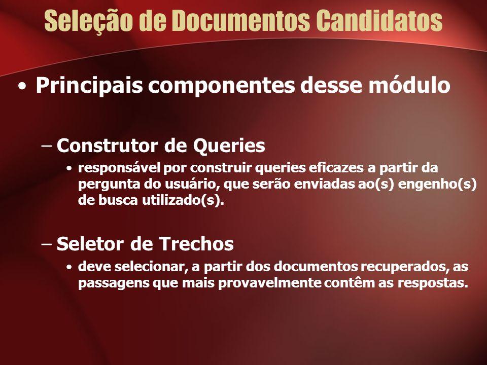 Seleção de Documentos Candidatos Principais componentes desse módulo –Construtor de Queries responsável por construir queries eficazes a partir da pergunta do usuário, que serão enviadas ao(s) engenho(s) de busca utilizado(s).