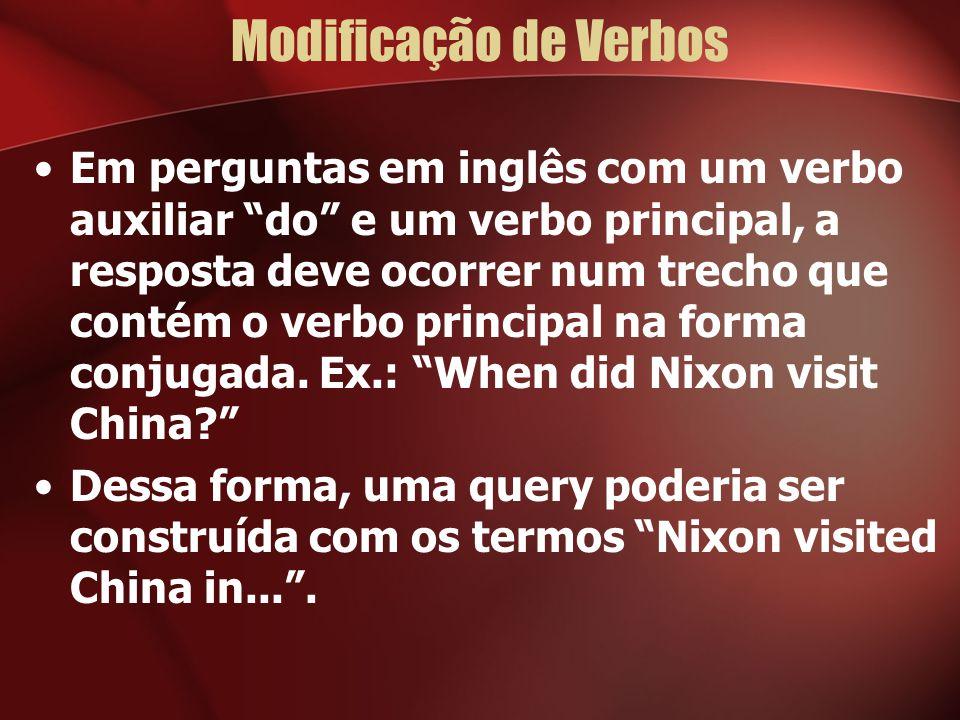 Modificação de Verbos Em perguntas em inglês com um verbo auxiliar do e um verbo principal, a resposta deve ocorrer num trecho que contém o verbo principal na forma conjugada.