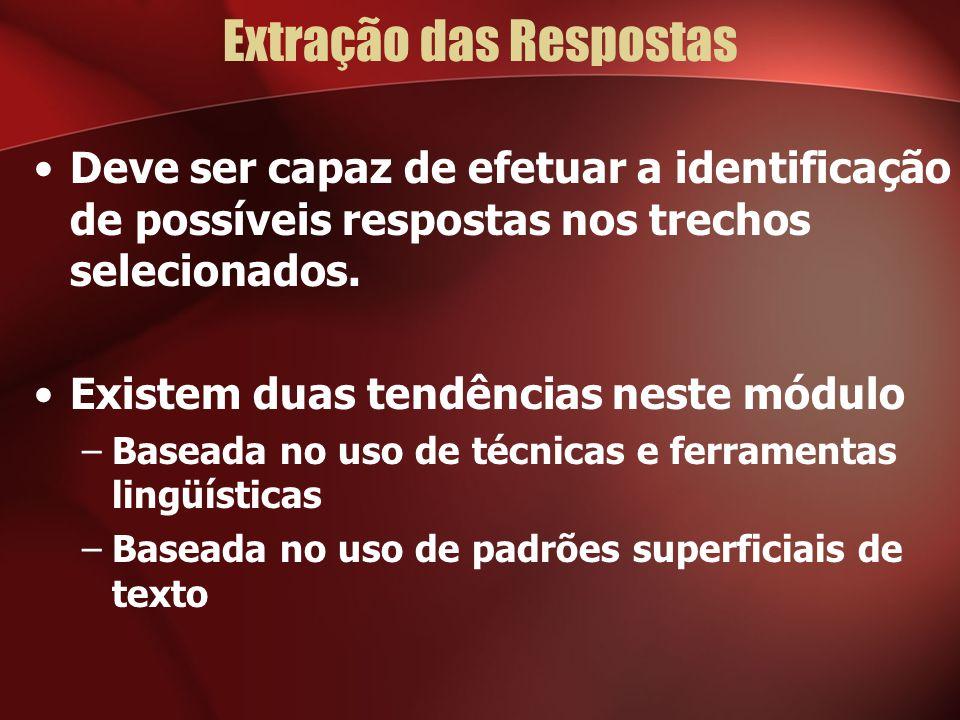 Extração das Respostas Deve ser capaz de efetuar a identificação de possíveis respostas nos trechos selecionados.