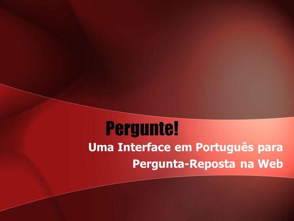 Pergunte! Uma Interface em Português para Pergunta-Reposta na Web