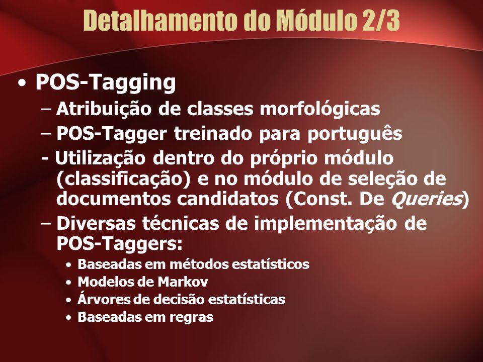 Detalhamento do Módulo 2/3 POS-Tagging –Atribuição de classes morfológicas –POS-Tagger treinado para português - Utilização dentro do próprio módulo (classificação) e no módulo de seleção de documentos candidatos (Const.