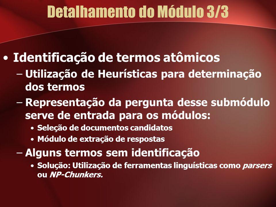 Detalhamento do Módulo 3/3 Identificação de termos atômicos –Utilização de Heurísticas para determinação dos termos –Representação da pergunta desse s