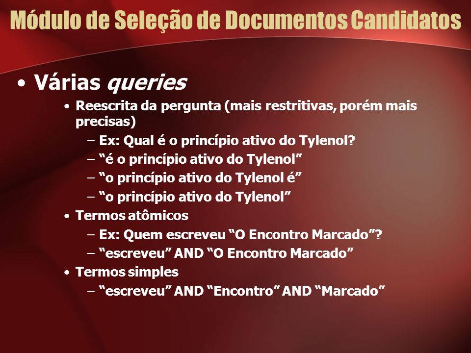 Módulo de Seleção de Documentos Candidatos Várias queries Reescrita da pergunta (mais restritivas, porém mais precisas) –Ex: Qual é o princípio ativo do Tylenol.