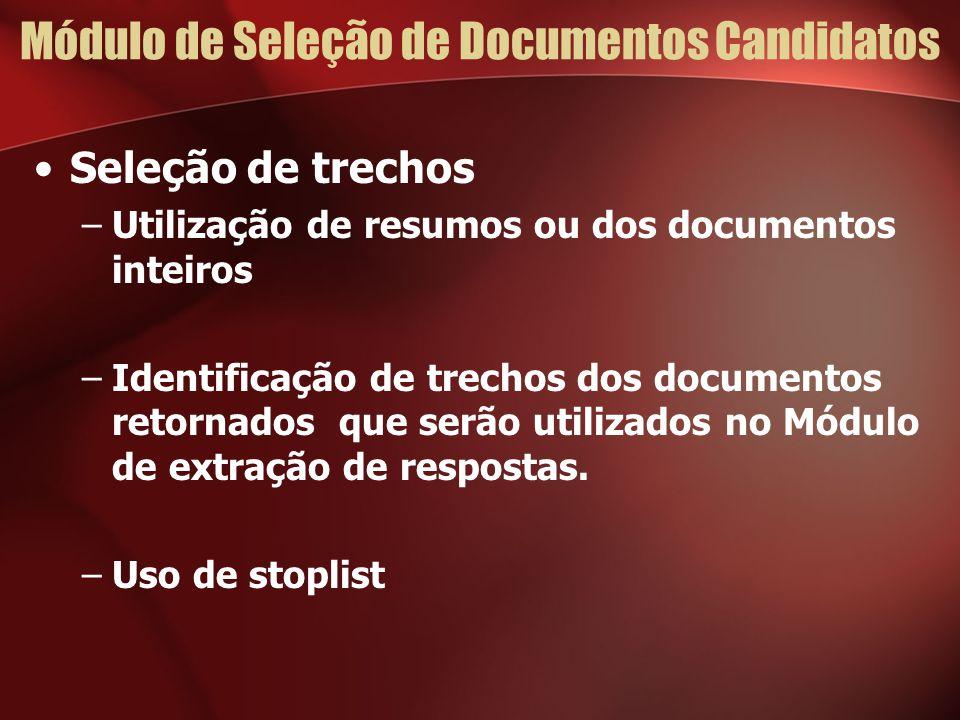 Módulo de Seleção de Documentos Candidatos Seleção de trechos –Utilização de resumos ou dos documentos inteiros –Identificação de trechos dos documentos retornados que serão utilizados no Módulo de extração de respostas.