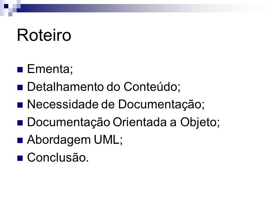 Roteiro Ementa; Detalhamento do Conteúdo; Necessidade de Documentação; Documentação Orientada a Objeto; Abordagem UML; Conclusão.