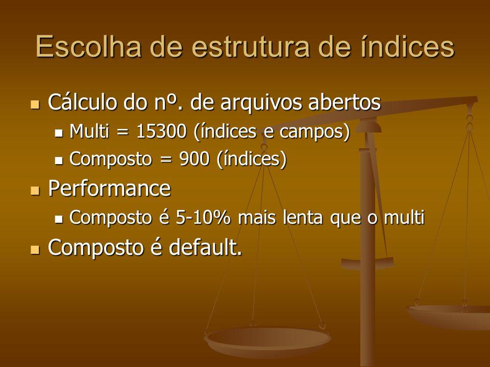 Escolha de estrutura de índices Cálculo do nº.de arquivos abertos Cálculo do nº.