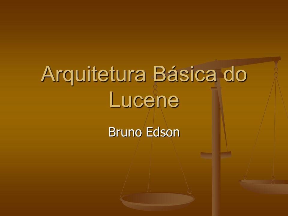 Arquitetura Básica do Lucene Bruno Edson
