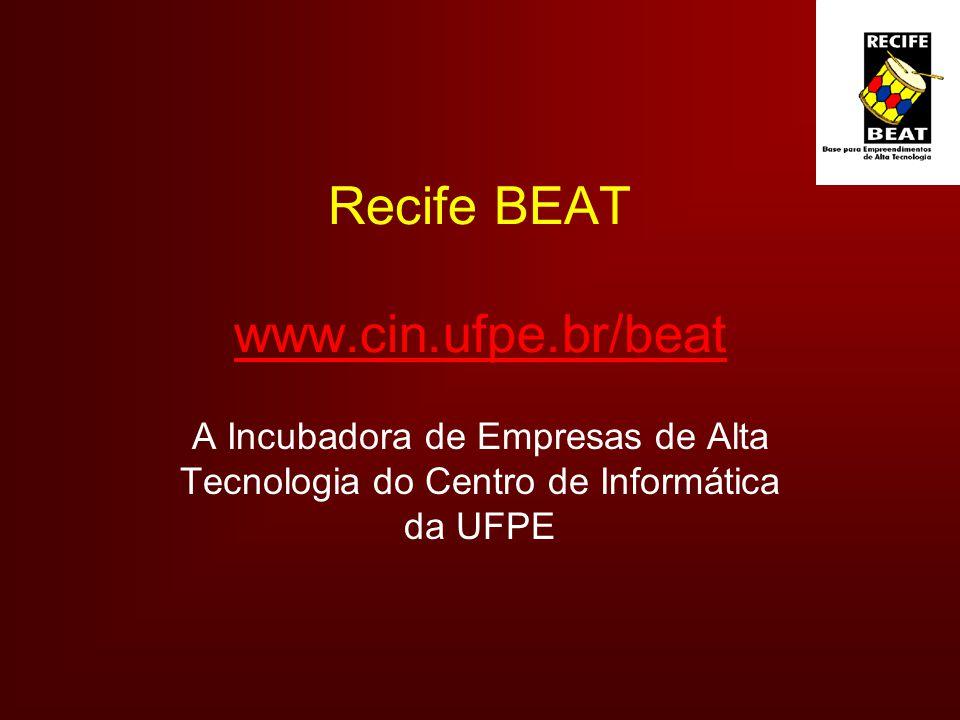Recife BEAT www.cin.ufpe.br/beat www.cin.ufpe.br/beat A Incubadora de Empresas de Alta Tecnologia do Centro de Informática da UFPE