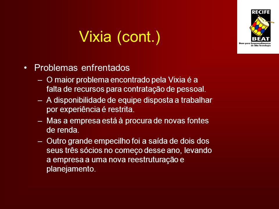 Vixia (cont.) Problemas enfrentados –O maior problema encontrado pela Vixia é a falta de recursos para contratação de pessoal.