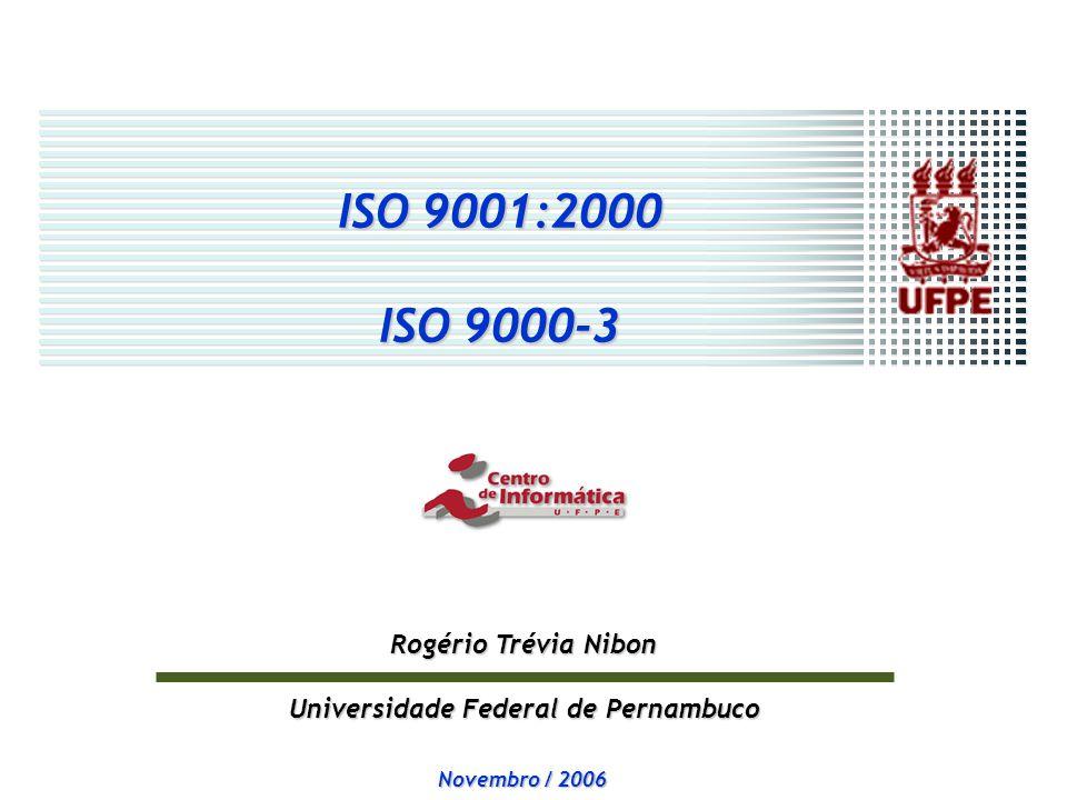 KAIS T ISO 9001:2000 ISO 9000-3 Rogério Trévia Nibon Universidade Federal de Pernambuco Novembro / 2006