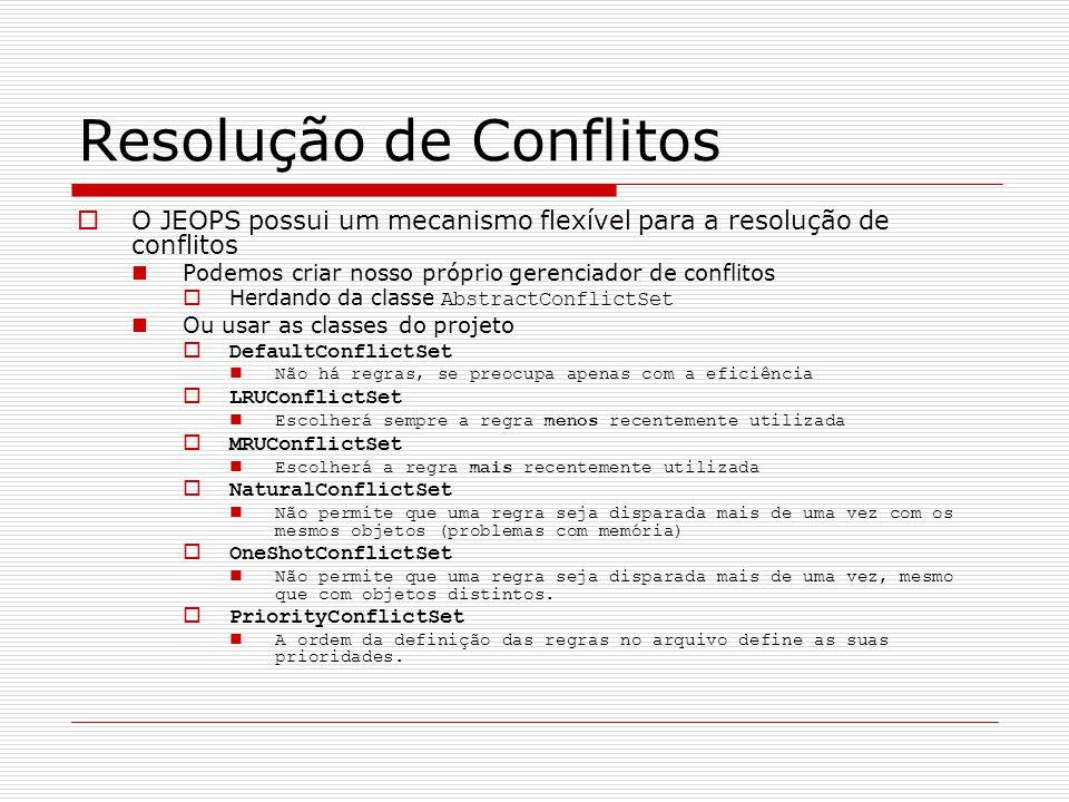 Resolução de Conflitos  O JEOPS possui um mecanismo flexível para a resolução de conflitos Podemos criar nosso próprio gerenciador de conflitos  Her