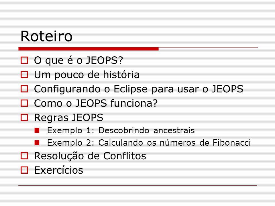 Configurando o Eclipse  Baixe o JEOPS e o plugin para o Eclipse: www.cin.ufpe.br/~adsl/arquivos/jeops Descompacte o arquivo JEOPSsrc.zip  Baixe o Eclipse em: www.eclipse.org  Descompacte o arquivo JEOclipse.zip na pasta eclipse  Abra o eclipse File > Import > General > Existing Projects into Workspace Selecione o diretório onde o código do JEOPS se encontra e clique em finish